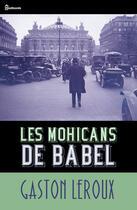 Couverture du livre « Les Mohicans de Babel » de Gaston Leroux aux éditions