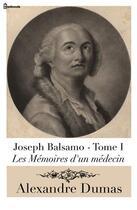 Couverture du livre « Joseph Balsamo - Tome I (Les Mémoires d'un médecin) » de Alexandre Dumas aux éditions