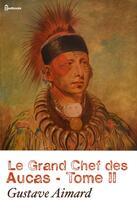Couverture du livre « Le Grand Chef des Aucas - Tome II » de Gustave Aimard aux éditions
