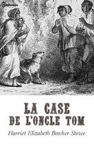 Couverture du livre « La Case de l'oncle Tom » de Harriet Elizabeth Beecher Stowe aux éditions