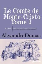 Couverture du livre « Le Comte de Monte-Cristo - Tome I » de Alexandre Dumas aux éditions