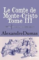 Couverture du livre « Le Comte de Monte-Cristo - Tome III » de Alexandre Dumas aux éditions