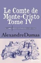 Couverture du livre « Le Comte de Monte-Cristo - Tome IV » de Alexandre Dumas aux éditions