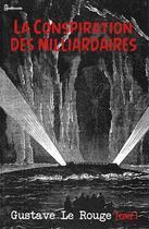 Couverture du livre « La Conspiration des milliardaires - Tome I » de Gustave Le Rouge aux éditions