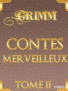 Couverture du livre « Contes merveilleux - Tome II » de Jacob Ludwig Karl Grimm aux éditions