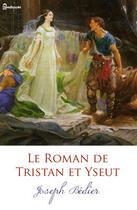 Couverture du livre « Le Roman de Tristan et Yseut » de Joseph Bedier aux éditions