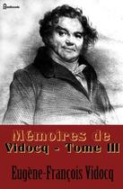 Couverture du livre « Mémoires de Vidocq - Tome III » de Eugene-Francois Vidocq aux éditions