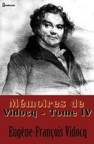 Couverture du livre « Mémoires de Vidocq - Tome IV » de Eugene-Francois Vidocq aux éditions