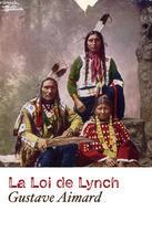 Couverture du livre « La Loi de Lynch » de Gustave Aimard aux éditions