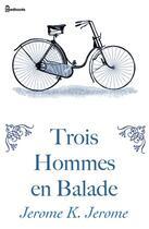 Couverture du livre « Trois Hommes en Balade » de Jerome Klapka Jerome aux éditions