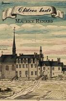 Couverture du livre « Château hanté » de Maurice Renard aux éditions