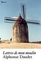Couverture du livre « Lettres de mon moulin » de Alphonse Daudet aux éditions