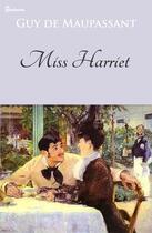 Couverture du livre « Miss Harriet » de Guy de Maupassant aux éditions