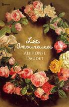 Couverture du livre « Les Amoureuses » de Alphonse Daudet aux éditions