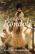 Couverture du livre « Les soeurs Rondoli » de Guy de Maupassant aux éditions