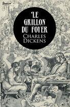 Couverture du livre « Le Grillon du foyer » de Charles Dickens aux éditions