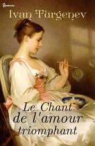 Couverture du livre « Le Chant de l'amour triomphant » de Ivan Sergeyevich Turgenev aux éditions