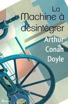 Couverture du livre « La Machine à désintégrer » de Arthur Conan Doyle aux éditions