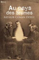 Couverture du livre « Au pays des brumes » de Arthur Conan Doyle aux éditions