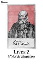 Couverture du livre « Les Essais - Livre II » de Michel De Montaigne aux éditions