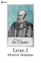 Couverture du livre « Les Essais - Livre III » de Michel De Montaigne aux éditions