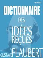 Couverture du livre « Dictionnaire des idées reçues » de Gustave Flaubert aux éditions
