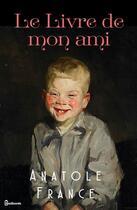 Couverture du livre « Le Livre de mon ami » de Anatole France aux éditions