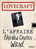 Couverture du livre « L'Affaire Charles Dexter Ward » de Howard Phillips Lovecraft aux éditions