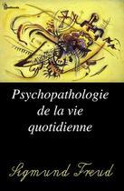 Couverture du livre « Psychopathologie de la vie quotidienne » de Sigmund Freud aux éditions