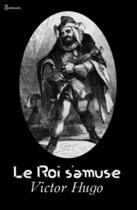 Couverture du livre « Le Roi s'amuse » de Victor Hugo aux éditions