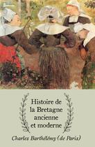 Couverture du livre « Histoire de la Bretagne ancienne et moderne » de Charles Barthelemy (De Paris) aux éditions