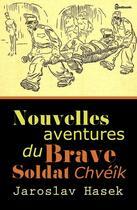 Couverture du livre « Nouvelles aventures du brave soldat Chvéîk » de Jaroslav Hasek aux éditions