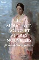 Couverture du livre « Le Mouchoir rouge et autres nouvelles » de Joseph Arthur (de) Gobineau aux éditions