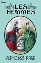 Couverture du livre « Les Femmes » de Alphonse Karr aux éditions