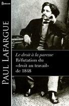 Couverture du livre « Le droit à la paresse - Réfutation du «droit au travail» de 1848 » de Paul Lafargue aux éditions
