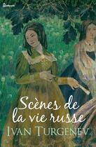 Couverture du livre « Scènes de la vie russe » de Ivan Sergeyevich Turgenev aux éditions