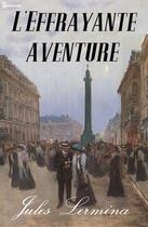 Couverture du livre « L'Effrayante aventure » de Jules Lermina aux éditions