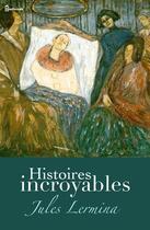 Couverture du livre « Histoires incroyables » de Jules Lermina aux éditions