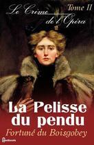 Couverture du livre « Le Crime de l'Opéra - Tome II - La Pelisse du pendu » de Fortune Du Boisgobey aux éditions