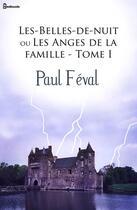 Couverture du livre « Les-Belles-de-nuit ou Les Anges de la famille - Tome I » de Paul Féval (père) aux éditions