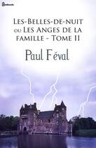 Couverture du livre « Les-Belles-de-nuit ou Les Anges de la famille - Tome II » de Paul Féval (père) aux éditions
