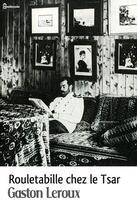 Couverture du livre « Rouletabille chez le Tsar » de Gaston Leroux aux éditions