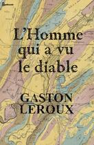 Couverture du livre « L'Homme qui a vu le diable » de Gaston Leroux aux éditions