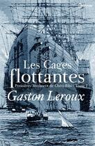 Couverture du livre « Les Cages flottantes - Premières Aventures de Chéri-Bibi - Tome I » de Gaston Leroux aux éditions