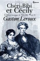 Couverture du livre « Chéri-Bibi et Cécily - Premières Aventures de Chéri-Bibi - Tome II » de Gaston Leroux aux éditions
