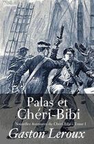 Couverture du livre « Palas et Chéri-Bibi - Nouvelles Aventures de Chéri-Bibi - Tome I » de Gaston Leroux aux éditions