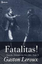 Couverture du livre « Fatalitas ! - Nouvelles Aventures de Chéri-Bibi - Tome II » de Gaston Leroux aux éditions