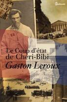 Couverture du livre « Le Coup d'état de Chéri-Bibi » de Gaston Leroux aux éditions