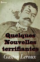 Couverture du livre « Quelques Nouvelles terrifiantes » de Gaston Leroux aux éditions