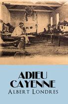 Couverture du livre « Adieu Cayenne » de Albert Londres aux éditions